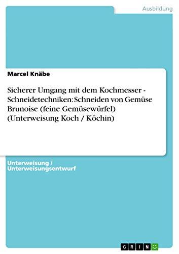 9783640812318: Sicherer Umgang Mit Dem Kochmesser - Schneidetechniken: Schneiden Von Gemuse Brunoise (Feine Gemusewurfel) (Unterweisung Koch / Kochin) (German Edition)