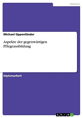 Aspekte der gegenwärtigen Pflegeausbildung: Michael Oppenl�nder