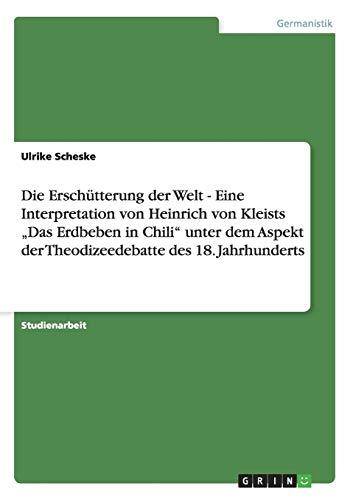 """9783640821006: Die Erschütterung der Welt - Eine Interpretation von Heinrich von Kleists """"Das Erdbeben in Chili"""" unter dem Aspekt der Theodizeedebatte des 18. Jahrhunderts"""