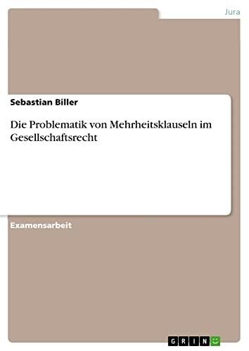 Die Problematik Von Mehrheitsklauseln Im Gesellschaftsrecht: Sebastian Biller