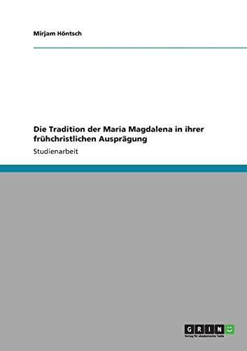 Die Tradition Der Maria Magdalena in Ihrer Fruhchristlichen Auspragung: Mirjam H. Ntsch