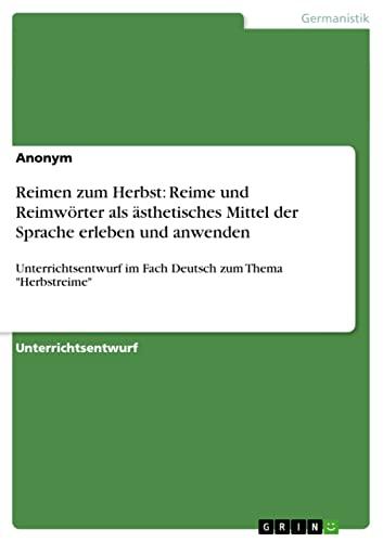 9783640822607: Reimen zum Herbst: Reime und Reimwörter als ästhetisches Mittel der Sprache erleben und anwenden (German Edition)