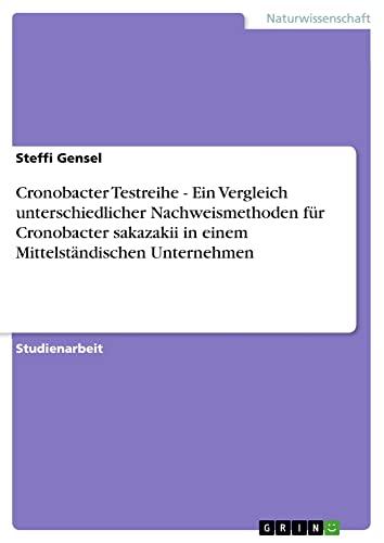 9783640824434: Cronobacter Testreihe - Ein Vergleich unterschiedlicher Nachweismethoden für Cronobacter sakazakii in einem Mittelständischen Unternehmen (German Edition)