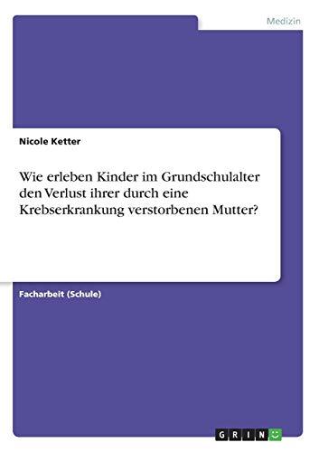 9783640825653: Wie erleben Kinder im Grundschulalter den Verlust ihrer durch eine Krebserkrankung verstorbenen Mutter? (German Edition)