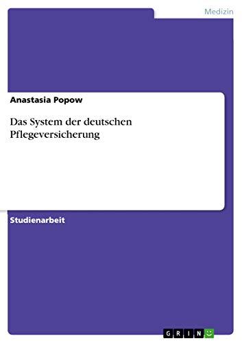 Das System Der Deutschen Pflegeversicherung: Anastasia Popow