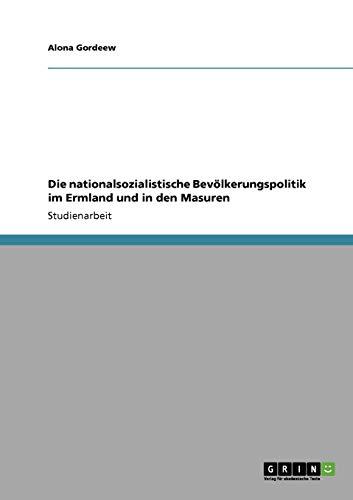 Die Nationalsozialistische Bevolkerungspolitik Im Ermland Und in Den Masuren: Alona Gordeew