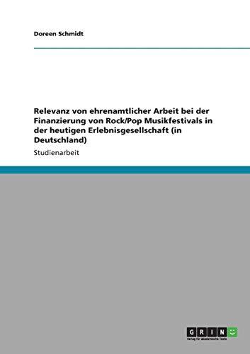 9783640827305: Relevanz von ehrenamtlicher Arbeit bei der Finanzierung von Rock/Pop Musikfestivals in der heutigen Erlebnisgesellschaft (in Deutschland) (German Edition)