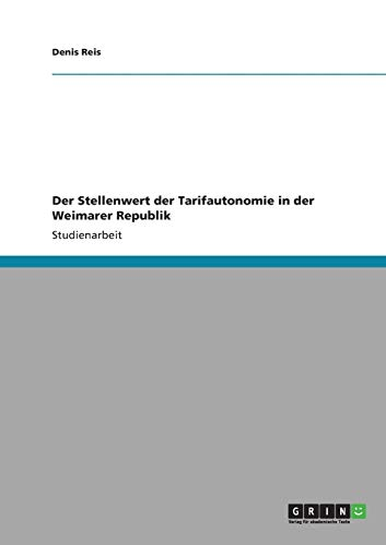 Der Stellenwert Der Tarifautonomie in Der Weimarer Republik: Denis Reis
