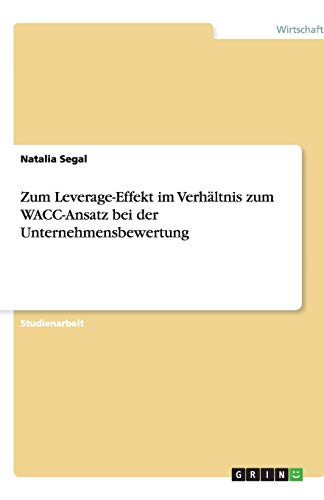 9783640832774: Zum Leverage-Effekt im Verhältnis zum WACC-Ansatz bei der Unternehmensbewertung
