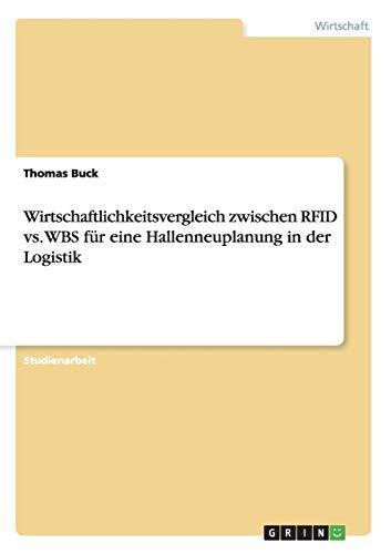 9783640832897: Wirtschaftlichkeitsvergleich zwischen RFID vs. WBS fÃ1/4r eine Hallenneuplanung in der Logistik