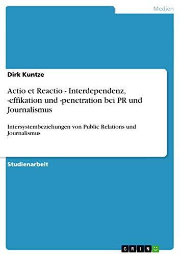 9783640833344: Actio et Reactio - Interdependenz, -effikation und -penetration bei PR und Journalismus (German Edition)