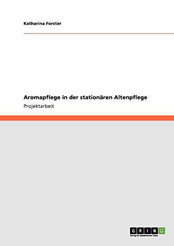 9783640834730: Aromapflege in der stationären Altenpflege (German Edition)