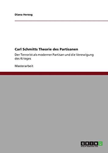Carl Schmitts Theorie Des Partisanen: Diana Herzog