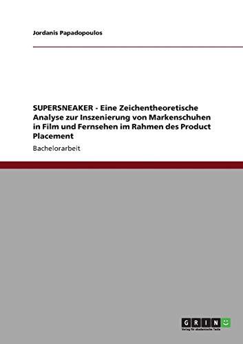 9783640839865: SUPERSNEAKER - Eine Zeichentheoretische Analyse zur Inszenierung von Markenschuhen in Film und Fernsehen im Rahmen des Product Placement (German Edition)