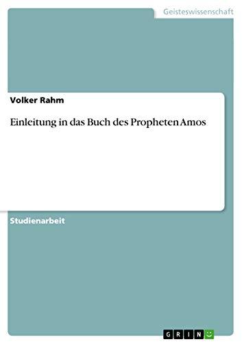Einleitung in Das Buch Des Propheten Amos: Volker Rahm