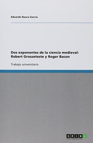 9783640843381: Dos exponentes de la ciencia medieval: Robert Grosseteste y Roger Bacon (Spanish Edition)