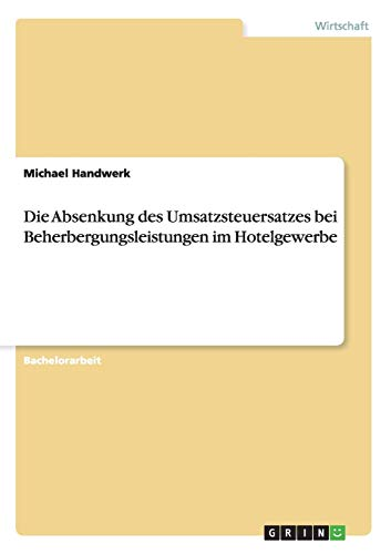 Die Absenkung Des Umsatzsteuersatzes Bei Beherbergungsleistungen Im Hotelgewerbe: Michael Handwerk