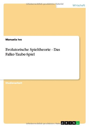 Evolutorische Spieltheorie - Das Falke-Taube-Spiel: Manuela Ivo