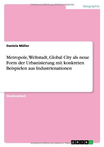 Metropole, Weltstadt, Global City ALS Neue Form Der Urbanisierung Mit Konkreten Beispielen Aus ...