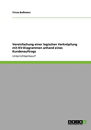 9783640855681: Vereinfachung einer logischen Verknüpfung mit KV-Diagrammen anhand eines Kundenauftrags