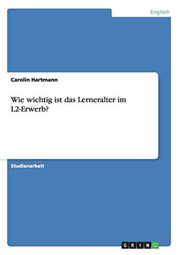 Wie Wichtig Ist Das Lerneralter Im L2-Erwerb?: Carolin Hartmann