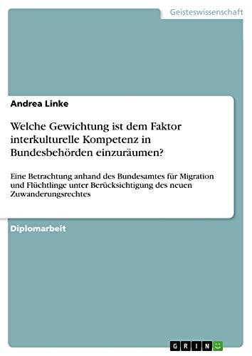 9783640858835: Welche Gewichtung ist dem Faktor interkulturelle Kompetenz in Bundesbehörden einzuräumen?