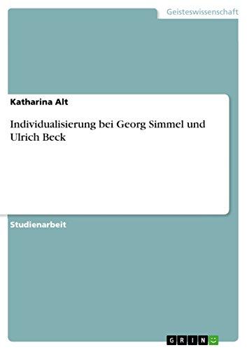 Individualisierung Bei Georg Simmel Und Ulrich Beck: Katharina Alt