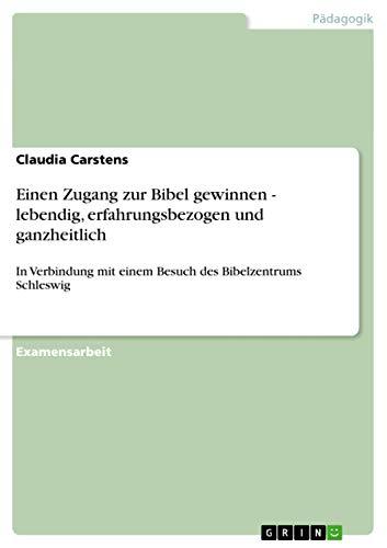 9783640859023: Einen Zugang zur Bibel gewinnen - lebendig, erfahrungsbezogen und ganzheitlich (German Edition)