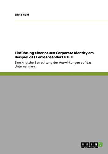 Einf hrung einer neuen Corporate Identity am Beispiel des Fernsehsenders RTL II (Paperback) - Silvia Höld