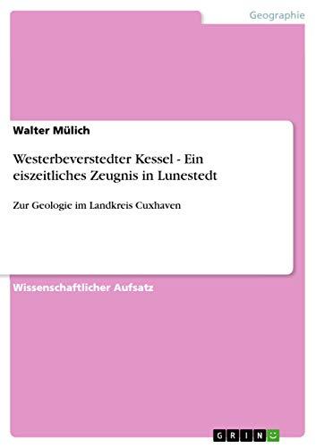9783640860555: Westerbeverstedter Kessel - Ein eiszeitliches Zeugnis in Lunestedt: Zur Geologie im Landkreis Cuxhaven