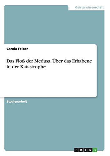 9783640860920: Das Floß der Medusa. Über das Erhabene in der Katastrophe (German Edition)