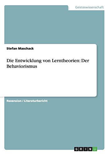 Die Entwicklung von Lerntheorien: Der Behaviorismus: Maschack, Stefan