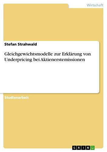 9783640862016: Gleichgewichtsmodelle Zur Erklarung Von Underpricing Bei Aktienerstemissionen