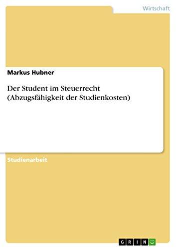 Der Student Im Steuerrecht (Abzugsfahigkeit Der Studienkosten): Markus Hubner