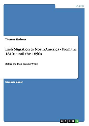 Irish Migration to North America - From the 1810s Until the 1850s: Thomas Eschner