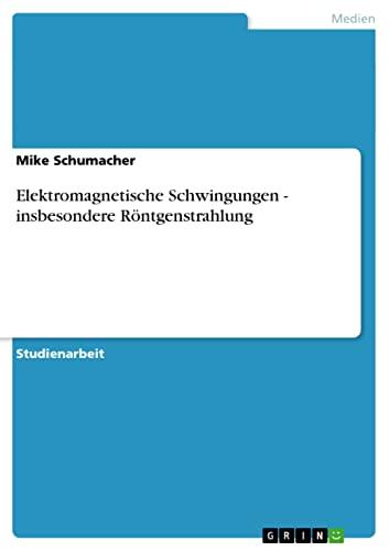 9783640863204: Elektromagnetische Schwingungen - insbesondere Röntgenstrahlung (German Edition)