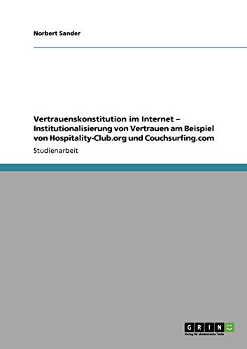 9783640863457: Vertrauenskonstitution Im Internet - Institutionalisierung Von Vertrauen Am Beispiel Von Hospitality-Club.Org Und Couchsurfing.com (German Edition)