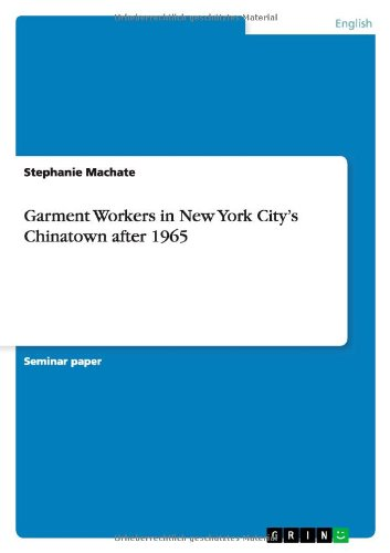 Garment Workers in New York Citys Chinatown After 1965: Stephanie Machate