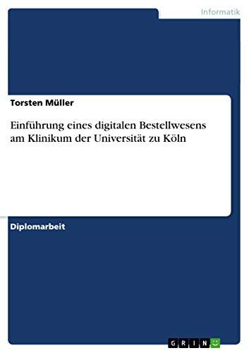 Einfuhrung Eines Digitalen Bestellwesens Am Klinikum Der Universitat Zu Koln: Torsten Muller