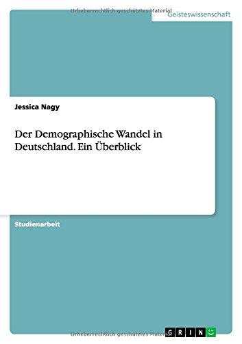 Der Demographische Wandel in Deutschland. Ein ?berblick: Nagy, Jessica