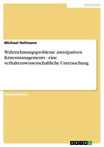 Wahrnehmungsprobleme Antizipativen Krisenmanagements - Eine Verhaltenswissenschaftliche ...