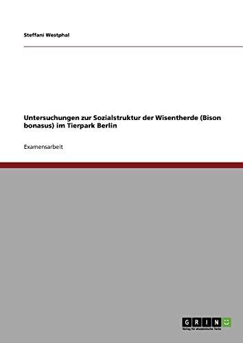 Untersuchungen Zur Sozialstruktur Der Wisentherde (Bison Bonasus) Im Tierpark Berlin: Steffani ...