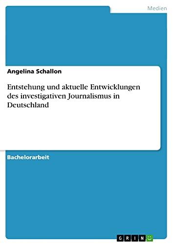 9783640871797: Entstehung und aktuelle Entwicklungen des investigativen Journalismus in Deutschland