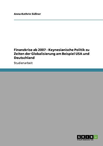 9783640872978: Finanzkrise ab 2007 - Keynesianische Politik zu Zeiten der Globalisierung am Beispiel USA und Deutschland