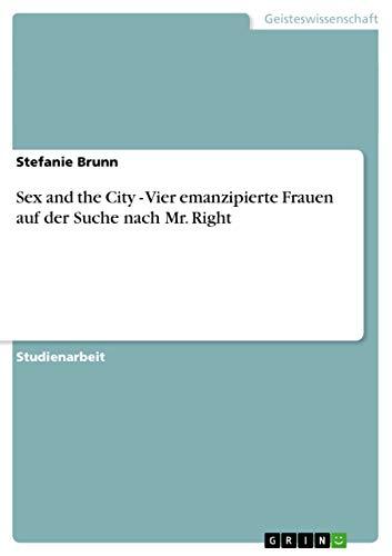 Sex and the City - Vier Emanzipierte Frauen Auf Der Suche Nach Mr. Right: Stefanie Brunn