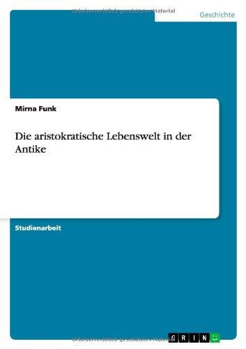 9783640876983: Die aristokratische Lebenswelt in der Antike