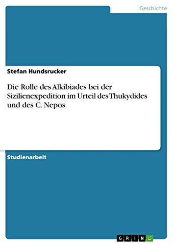 9783640877812: Die Rolle des Alkibiades bei der Sizilienexpedition im Urteil des Thukydides und des C. Nepos (German Edition)