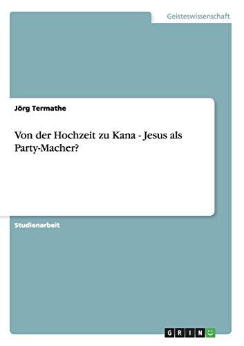 9783640878857: Von der Hochzeit zu Kana - Jesus als Party-Macher?