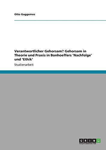 9783640882151: Verantwortlicher Gehorsam? Gehorsam in Theorie und Praxis in Bonhoeffers 'Nachfolge' und 'Ethik' (German Edition)
