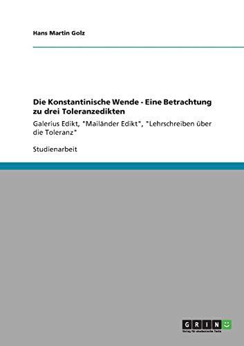 Die Konstantinische Wende - Eine Betrachtung Zu Drei Toleranzedikten: Hans Martin Golz